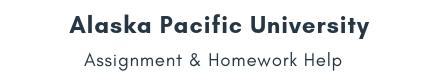 Alaska Pacific University Assignment &Homework Help